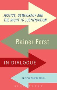 Critical Powers: Justice, Democracy and the Right to Justification, Rainer Forst