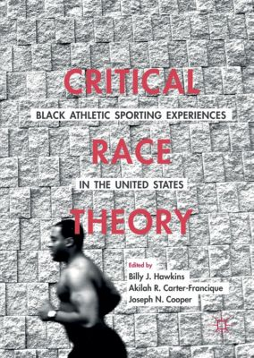 Critical Race Theory: Black Athletic Sporting Experiences in the United States