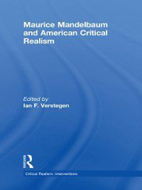 Critical Realism: Interventions (Routledge Critical Realism): Maurice Mandelbaum and American Critical Realism