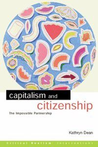 Critical Realism: Interventions (Routledge Critical Realism): Capitalism and Citizenship, Kathryn Dean