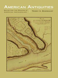 Critical Studies in the History of Anthropology: American Antiquities, Terry A. Barnhart