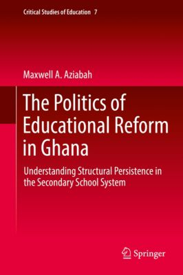 Critical Studies of Education: The Politics of Educational Reform in Ghana, Maxwell A. Aziabah