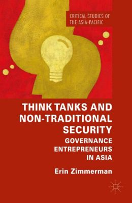 Critical Studies of the Asia-Pacific: Think Tanks and Non-Traditional Security, Erin Zimmerman