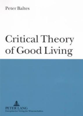 Critical Theory of Good Living, Peter Baltes