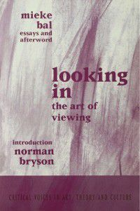 Critical Voices in Art, Theory and Culture: Looking In, Mieke Bal, Norman Bryson