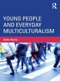 Critical Youth Studies: Young People and Everyday Multiculturalism, Anita Harris