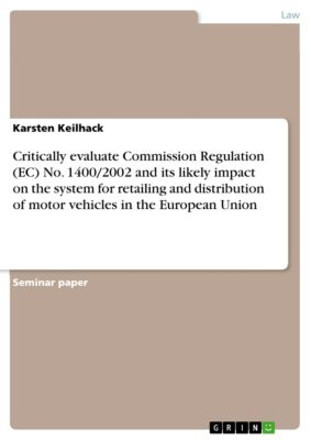 Critically evaluate Commission Regulation (EC) No. 1400/2002 and its likely impact on the system for retailing and distribution of motor vehicles in the European Union, Karsten Keilhack