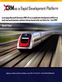 CRM as a Rapid Development Platform: Leveraging Microsoft Dynamiccs CRM 4.0, David Yack
