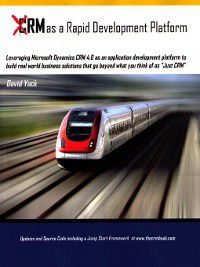 CRM as a Rapid Development Platform: Leveraging Microsoft Dynamiccs CRM 4.0, David Yack