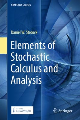 CRM Short Courses: Elements of Stochastic Calculus and Analysis, Daniel W. Stroock