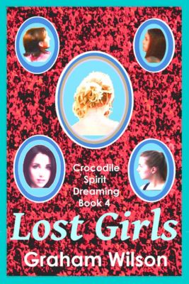 Crocodile Spirit Dreaming - First Edition: Lost Girls, Graham Wilson