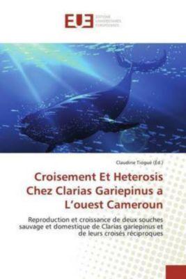 Croisement Et Heterosis Chez Clarias Gariepinus a L'ouest Cameroun