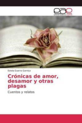 Crónicas de amor, desamor y otras plagas, Estela Guerra Garnica