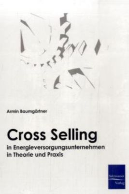 Cross Selling in Energieversorgungsunternehmen in Theorie und Praxis, Armin Baumgärtner