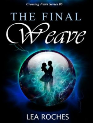 Crossing Fates: The Final Weave (Crossing Fates, #5), Lea Roches