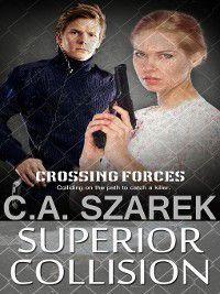 Crossing Forces: Superior Collision, C.A. Szarek