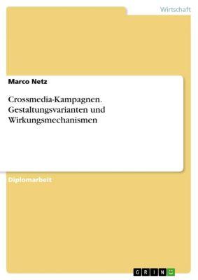 Crossmedia-Kampagnen. Gestaltungsvarianten und Wirkungsmechanismen, Marco Netz