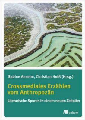 Crossmediales Erzählen vom Anthropozän - Sabine Anselm pdf epub