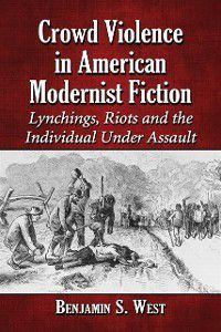 Crowd Violence in American Modernist Fiction, Benjamin S. West