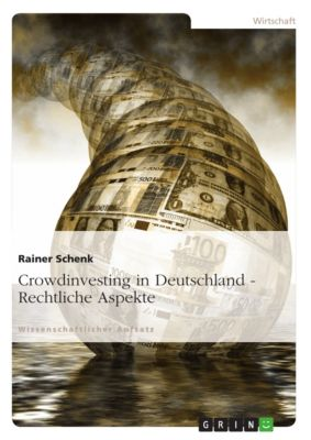 Crowdinvesting in Deutschland - Rechtliche Aspekte, Rainer Schenk