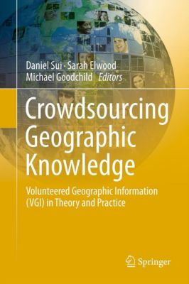 Crowdsourcing Geographic Knowledge, Sarah Elwood, Michael Goodchild, Daniel Sui