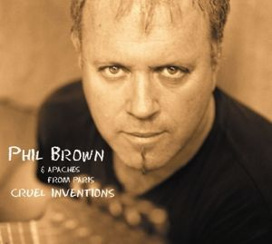Cruel Inventions & Apaches From Paris, Phil Brown