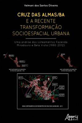 Cruz das Almas/BA e a Recente Transformação Socioespacial Urbana: Uma Análise dos Loteamentos Fazenda Miradouro e Bela Vista (1990-2012), Velmani dos Santos Oliveira