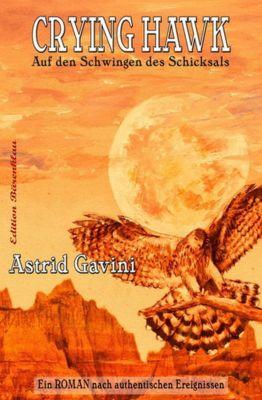 Crying Hawk - Auf den Schwingen des Schicksals, Astrid Gavini