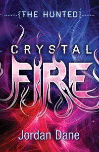 Crystal Fire (The Hunted (Teen), Book 2), Jordan Dane