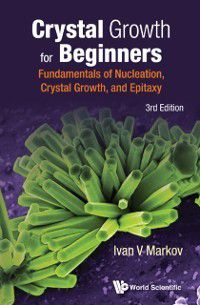 Crystal Growth For Beginners: Fundamentals Of Nucleation, Crystal Growth And Epitaxy (Third Edition), Ivan Vesselinov Markov