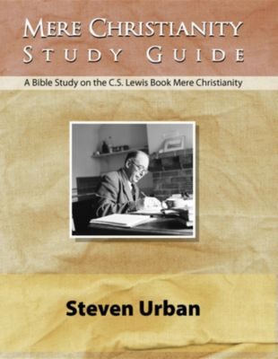 CS Lewis Study Series: Mere Christianity Study Guide, Steven Urban