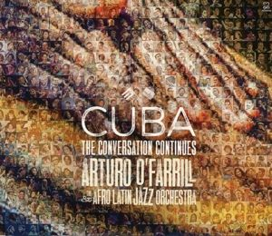 Cuba: The Conversation Continues, Arturo & The Afro Latin Jazz Orchestra O'Farrill
