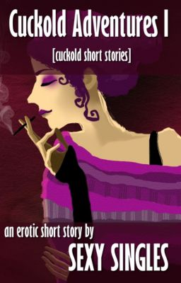 Cuckold Adventures: Cuckold Adventures I [Cuckold Short Stories], Sexy Singles
