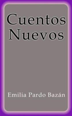 Cuentos Nuevos, Emilia Pardo Bazán