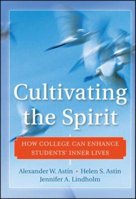 Cultivating the Spirit, Alexander W. Astin, Helen S. Astin, Jennifer A. Lindholm