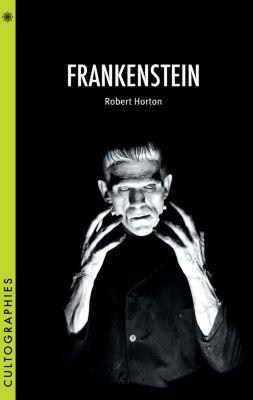 Cultographies: Frankenstein, Robert Horton