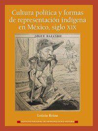 Cultura política y formas de representación indígena en México, siglo XIX, Leticia Reina