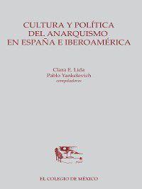 Cultura y política del anarquismo en España e Iberoamérica, Clara Lida