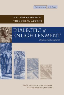 Cultural Memory in the Present: Dialectic of Enlightenment, Theodor W. Adorno, Max Horkheimer