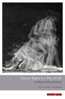 Cultural Memory in the Present: Human Rights as a Way of Life, Alexandre Lefebvre