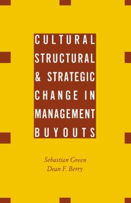 Cultural, Structural and Strategic Change in Management Buyouts, Dean F. Berry, Sebastian Green