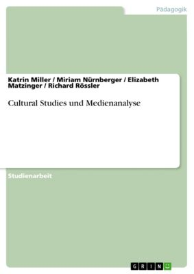 Cultural Studies und Medienanalyse, Katrin Miller, Miriam Nürnberger, Elizabeth Matzinger, Richard Rössler