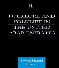 Culture and Civilization in the Middle East: Folklore and Folklife in the United Arab Emirates, Sayyid Hamid Hurriez