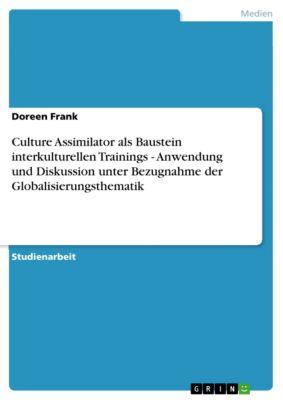 Culture Assimilator als Baustein interkulturellen Trainings - Anwendung und Diskussion unter Bezugnahme der Globalisierungsthematik, Doreen Frank