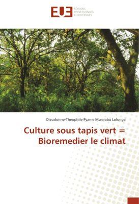 Culture sous tapis vert = Bioremedier le climat, Dieudonne-Theophile Pyame Mwarabu Lolonga