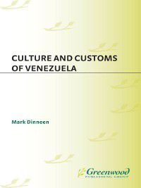 Cultures and Customs of the World: Culture and Customs of Venezuela, Mark Dinneen