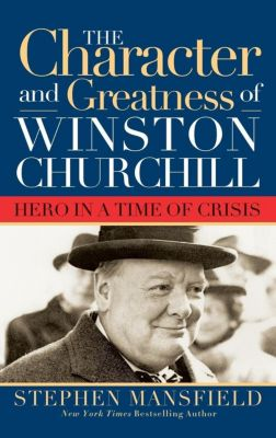 Cumberland House Publishing: Character and Greatness of Winston Churchill, Stephen Mansfield