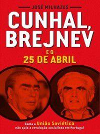 Cunhal, Brejnev e o 25 de Abril, José Milhazes