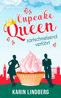 Cupcakequeen - zartschmelzend verführt, Karin Lindberg