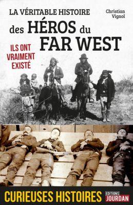 Curieuses histoires: La véritable histoire des héros du Far West, Christian Vignol